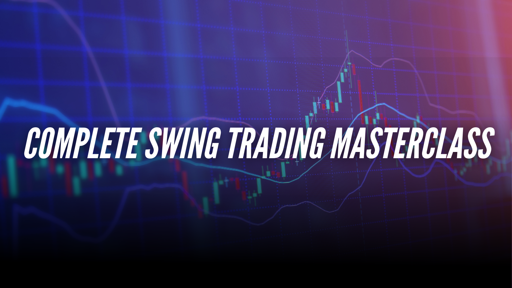 The Complete Swing Trading Masterclass